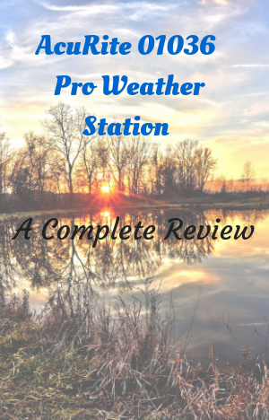 AcuRite 01036 Pro Weather Station-A Complete Review
