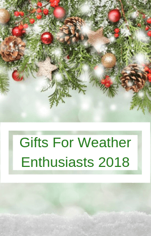 Good Christmas Gift Ideas for the Weather Enthusiast in Your Life for 2018- 7 Must See Ideas